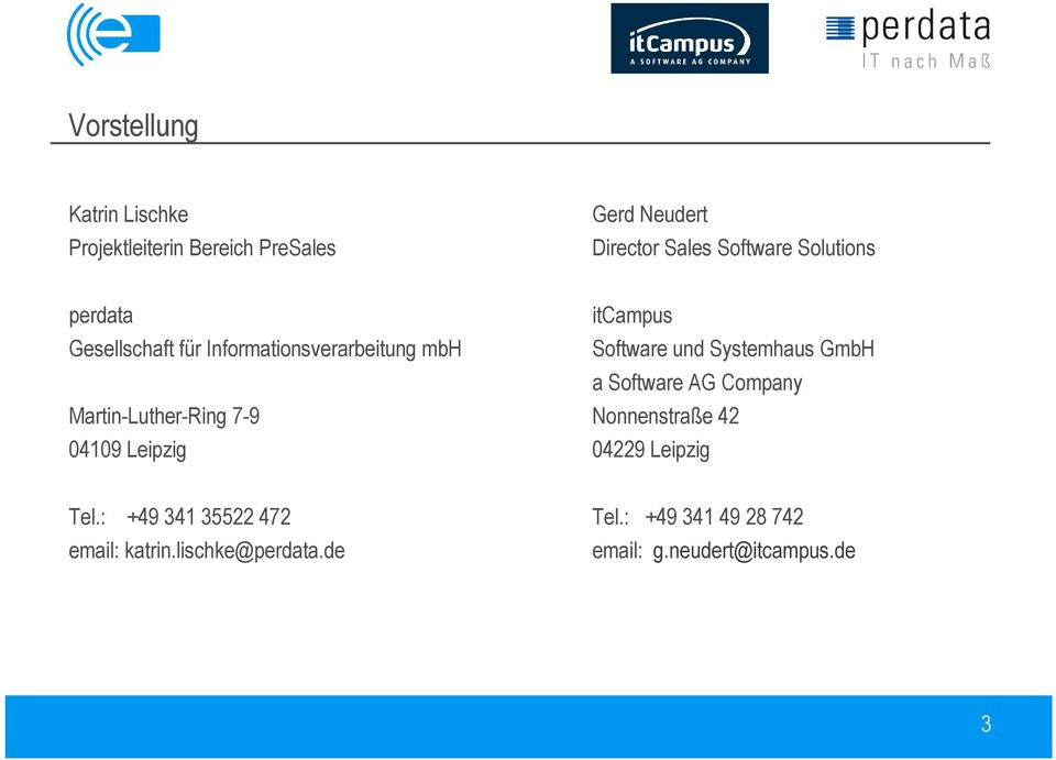 GmbH a Software AG Company Martin-Luther-Ring 7-9 Nonnenstraße 42 04109 Leipzig 04229 Leipzig Tel.