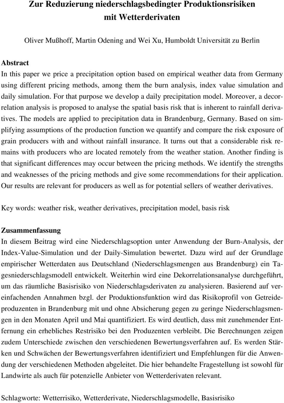 Moreover, a decorrelaion analysis is proposed o analyse he spaial basis risk ha is inheren o rainfall derivaives. The models are applied o precipiaion daa in Brandenburg, Germany.