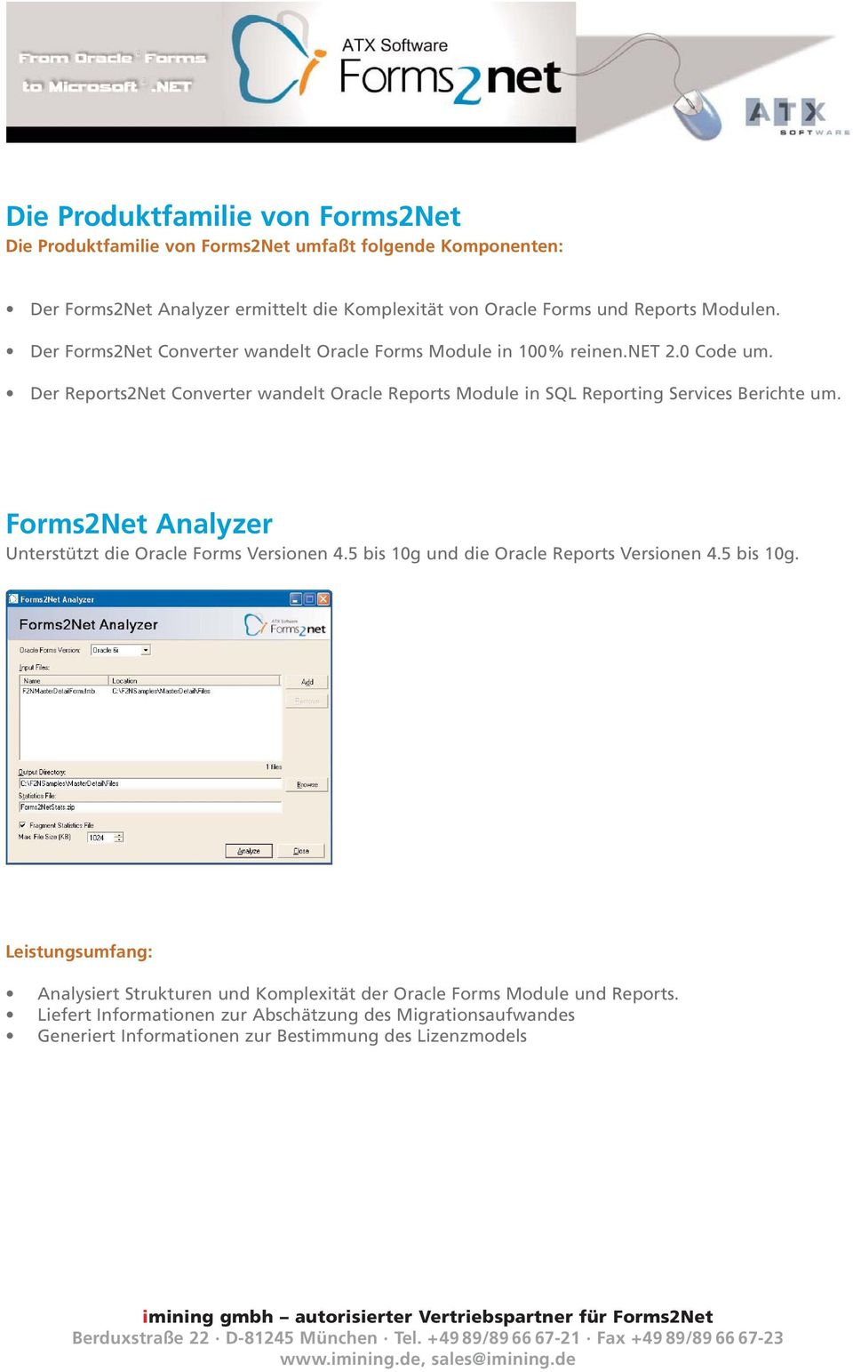 Der Reports2Net Converter wandelt Oracle Reports Module in SQL Reporting Services Berichte um. Forms2Net Analyzer Unterstützt die Oracle Forms Versionen 4.