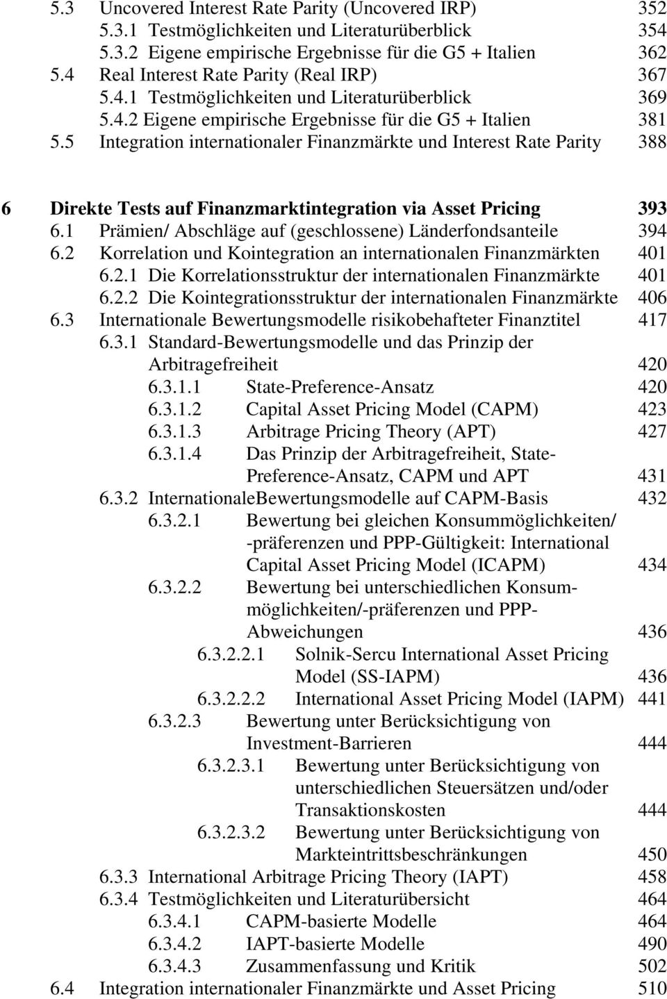 5 Integration internationaler Finanzmärkte und Interest Rate Parity 388 6 Direkte Tests auf Finanzmarktintegration via Asset Pricing 393 6.