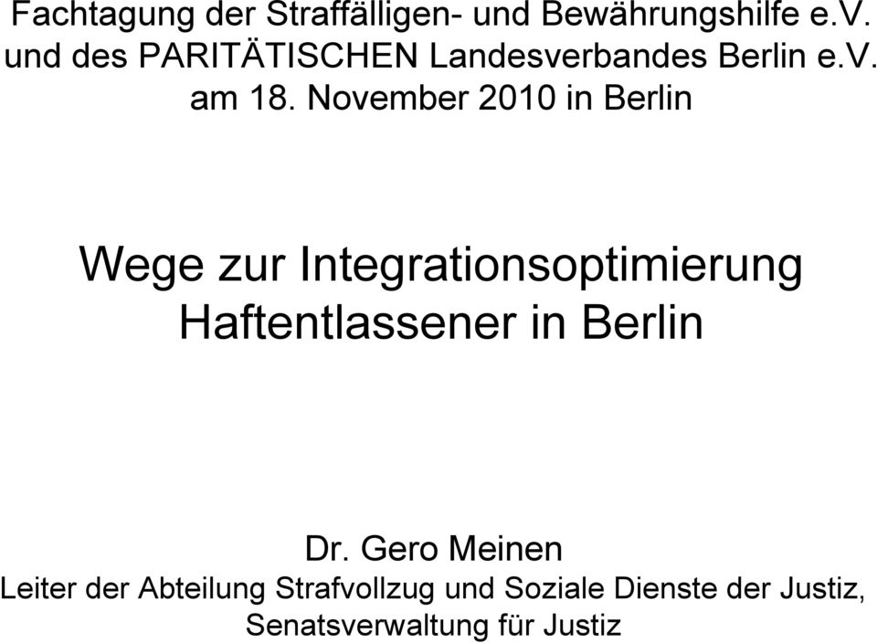 November 2010 in Berlin Wege zur Integrationsoptimierung Haftentlassener in