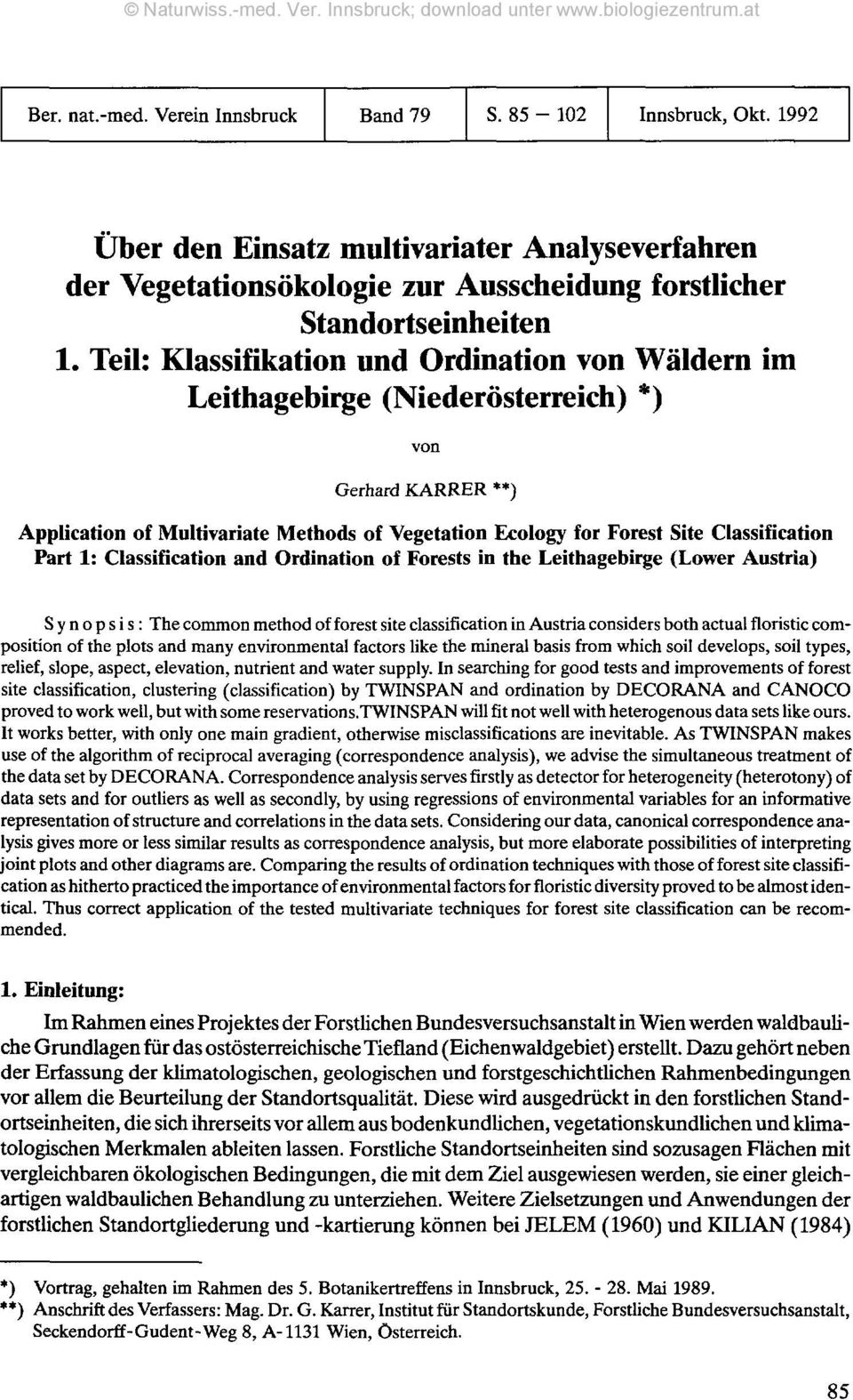 Part 1: Classification and Ordination of Forests in the Leithagebirge (Lower Austria) Synopsis: The common method of forest site classification in Austria considers both actualfloristic composition