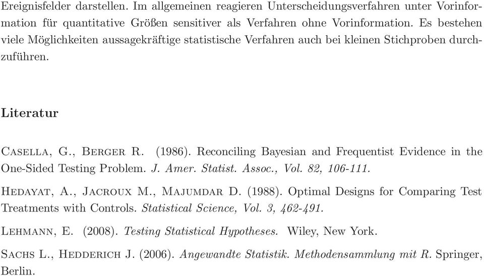 Reconciling Bayesian and Frequentist Evidence in the One-Sided Testing Problem. J. Amer. Statist. Assoc., Vol. 8, 10-111. Hedayat, A., Jacroux M., Majumdar D. (1988).