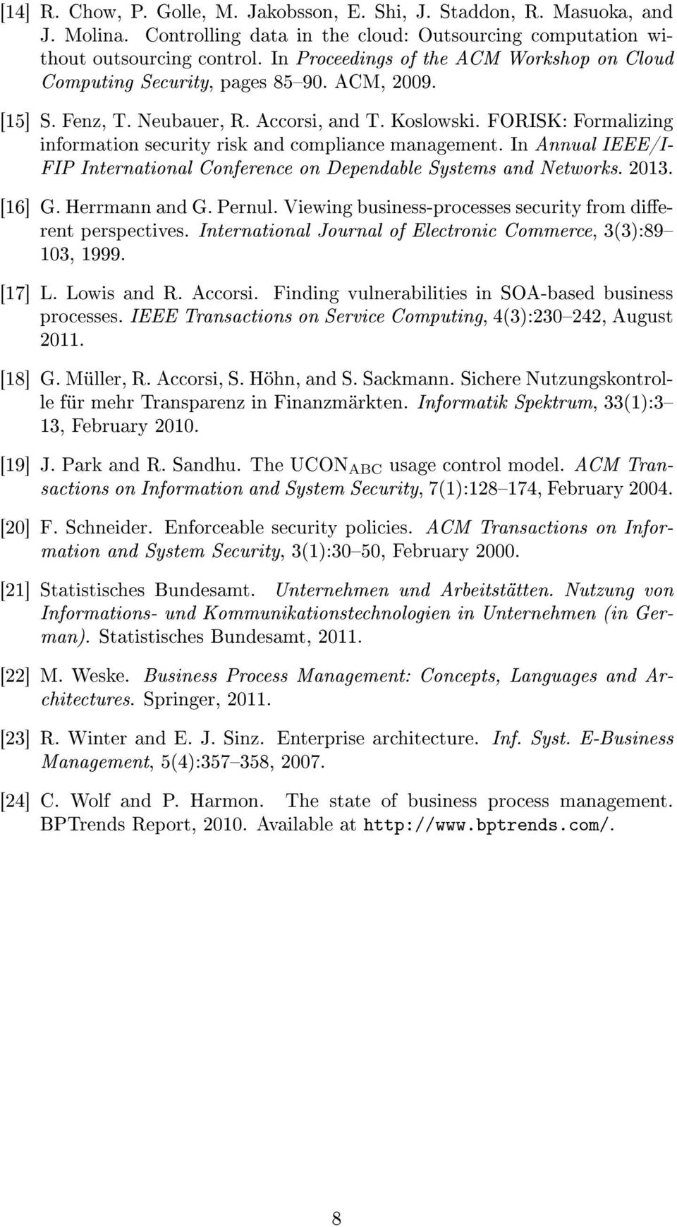 FORISK: Formalizing information security risk and compliance management. In Annual IEEE/I- FIP International Conference on Dependable Systems and Networks. 2013. [16] G. Herrmann and G. Pernul.