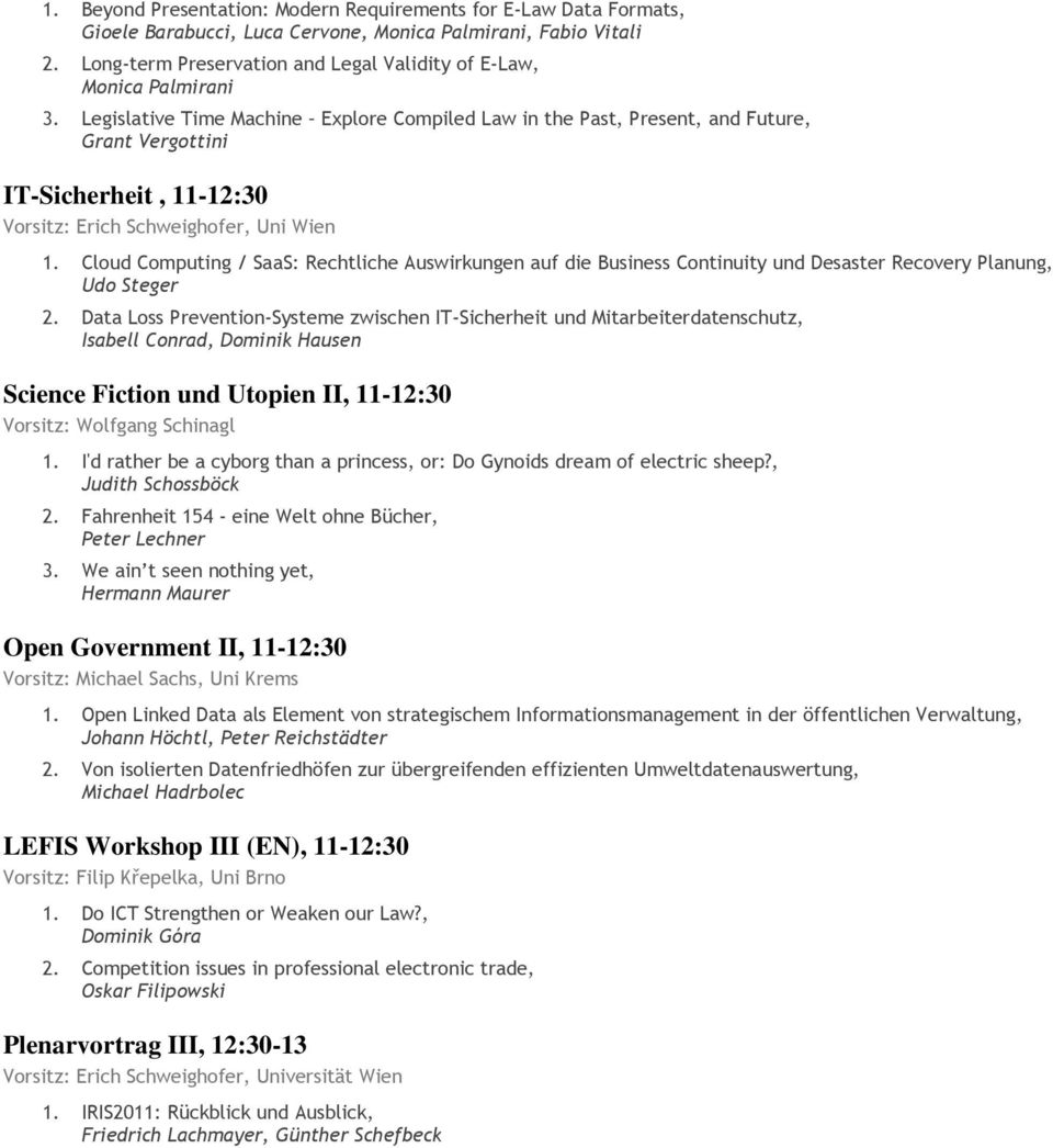 Legislative Time Machine Explore Compiled Law in the Past, Present, and Future, Grant Vergottini IT-Sicherheit, 11-12:30 Vorsitz: Erich Schweighofer, Uni Wien 1.