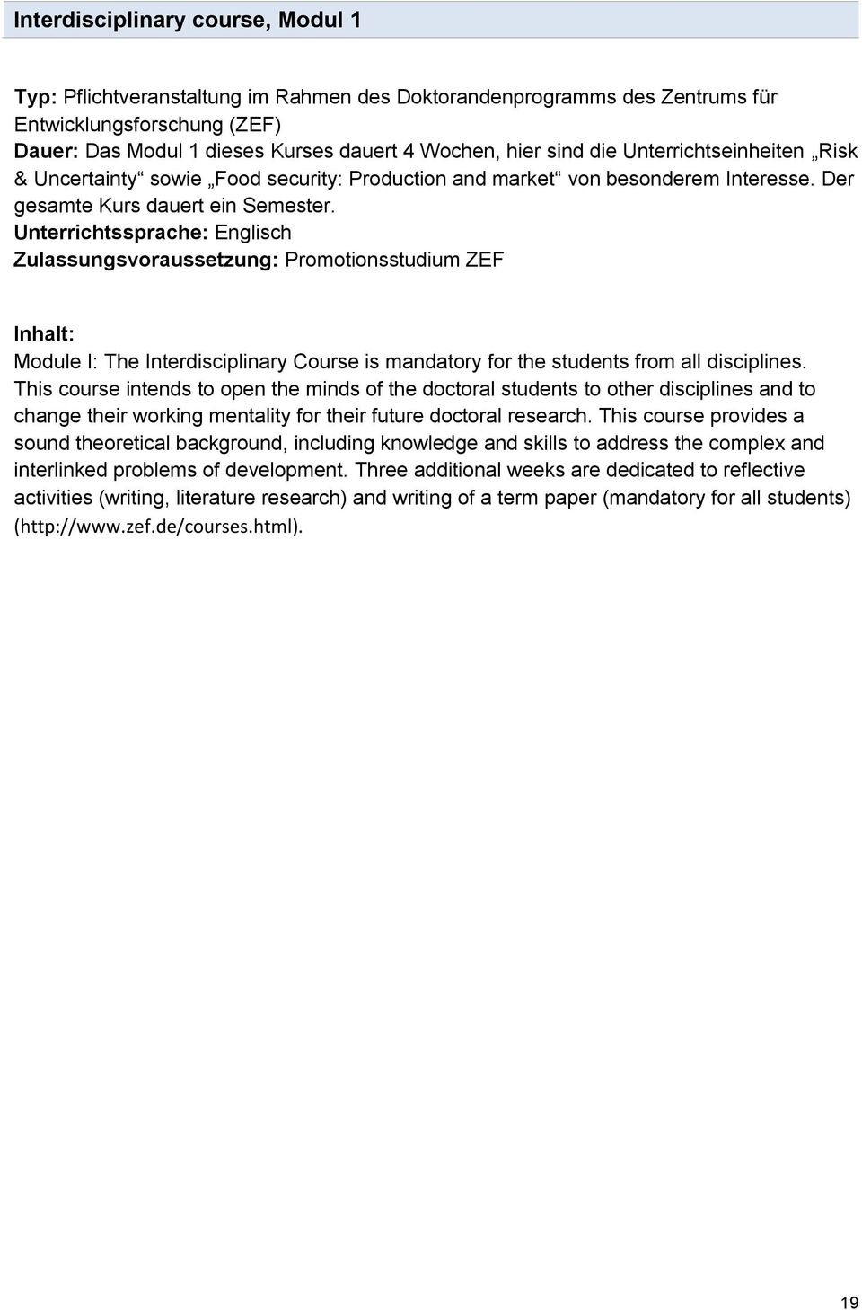 Unterrichtssprache: Englisch Zulassungsvoraussetzung: Promotionsstudium ZEF Inhalt: Module I: The Interdisciplinary Course is mandatory for the students from all disciplines.