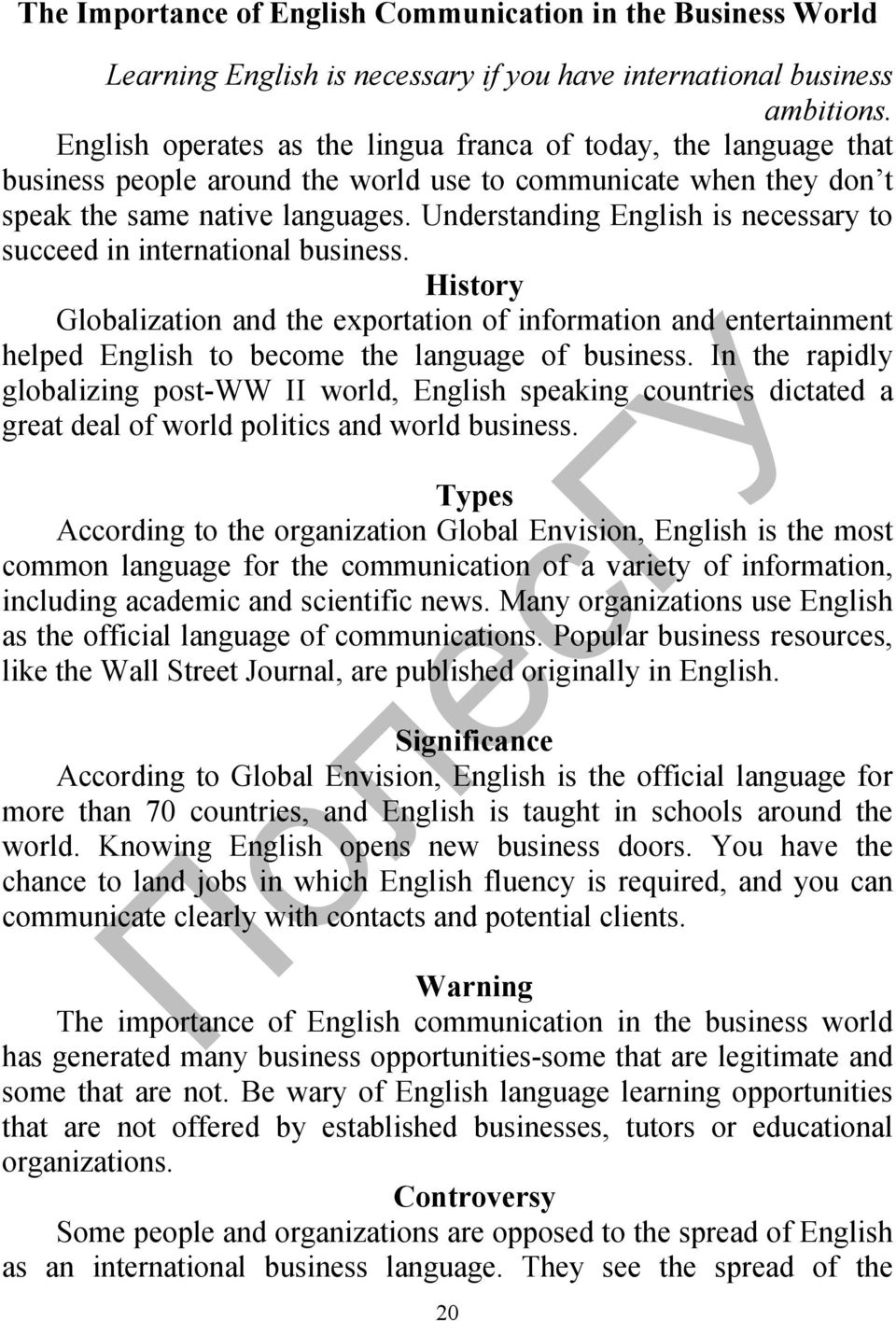 Understanding English is necessary to succeed in international business. History Globalization and the exportation of information and entertainment helped English to become the language of business.