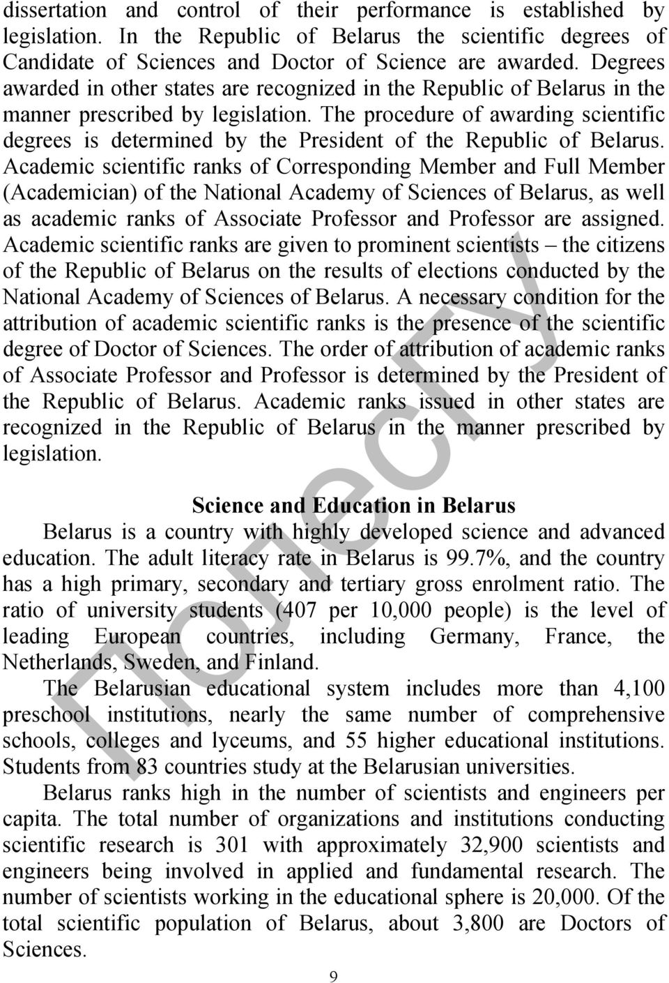 The procedure of awarding scientific degrees is determined by the President of the Republic of Belarus.
