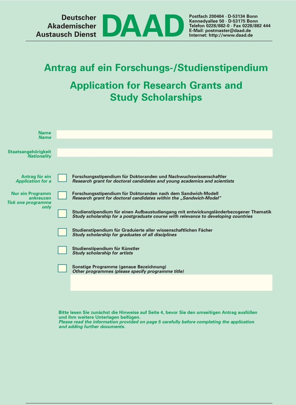 de Antrag auf ein Forschungs-/Studienstipendium Application for Research Grants and Study Scholarships Name Name Staatsangehörigkeit Nationality Antrag für ein Application for a Nur ein Programm