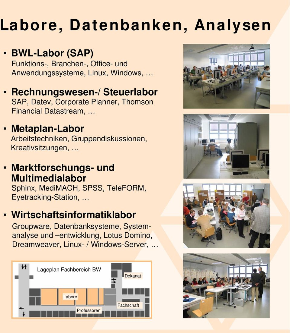 Kreativsitzungen, Marktforschungs- und Multimedialabor Sphinx, MediMACH, SPSS, TeleFORM, Eyetracking-Station, Wirtschaftsinformatiklabor