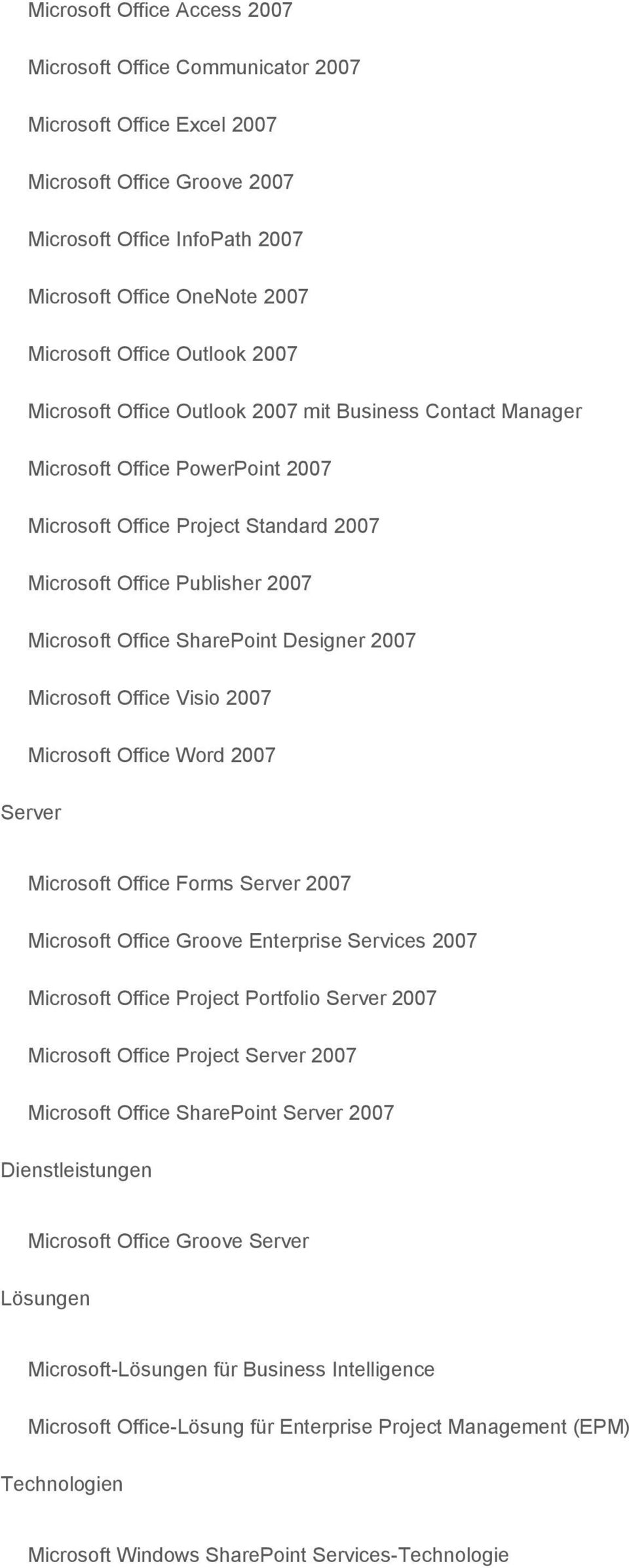 SharePoint Designer 2007 Microsoft Office Visio 2007 Microsoft Office Word 2007 Server Microsoft Office Forms Server 2007 Microsoft Office Groove Enterprise Services 2007 Microsoft Office Project