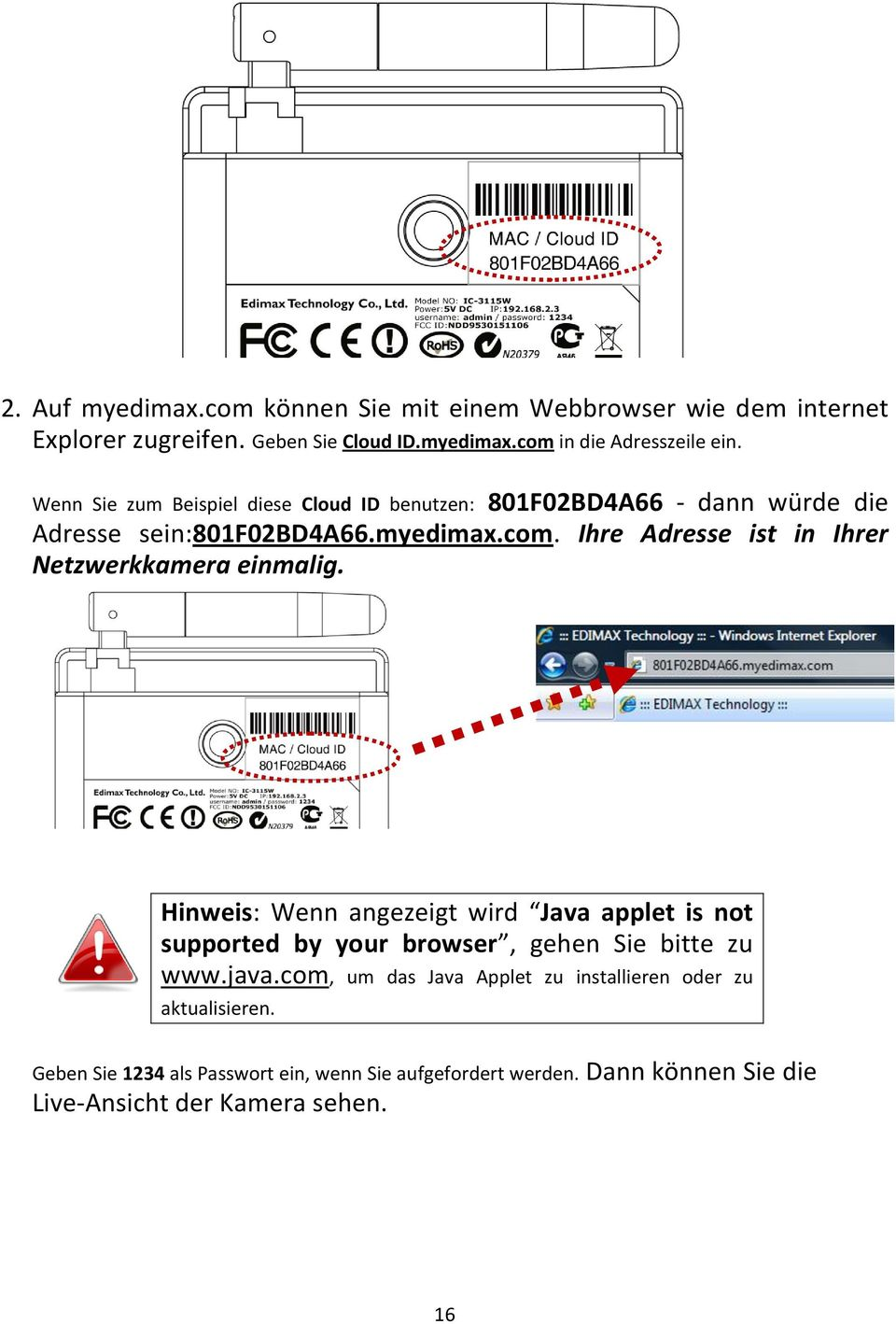 Ihre Adresse ist in Ihrer Netzwerkkamera einmalig. Hinweis: Wenn angezeigt wird Java applet is not supported by your browser, gehen Sie bitte zu www.
