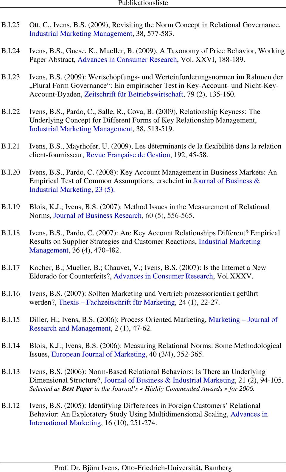 (2009), A Taxonomy of Price Behavior, Working Paper Abstract, Advances in Consumer Research, Vol. XXVI, 188-189. Ivens, B.S.