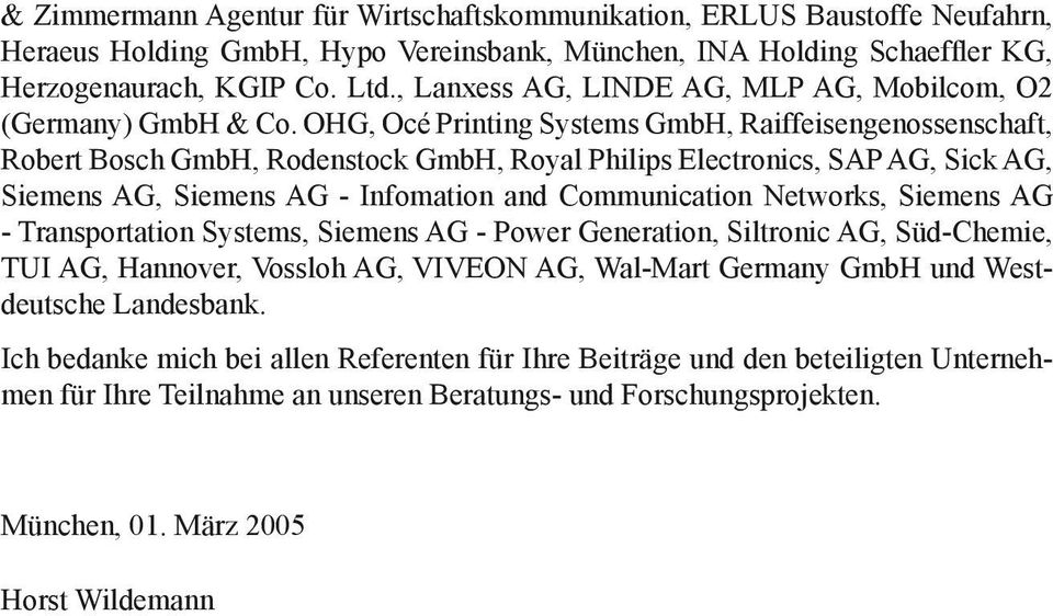 OHG, Océ Printing Systems GmbH, Raiffeisengenossenschaft, Robert Bosch GmbH, Rodenstock GmbH, Royal Philips Electronics, SAP AG, Sick AG, Siemens AG, Siemens AG - Infomation and Communication