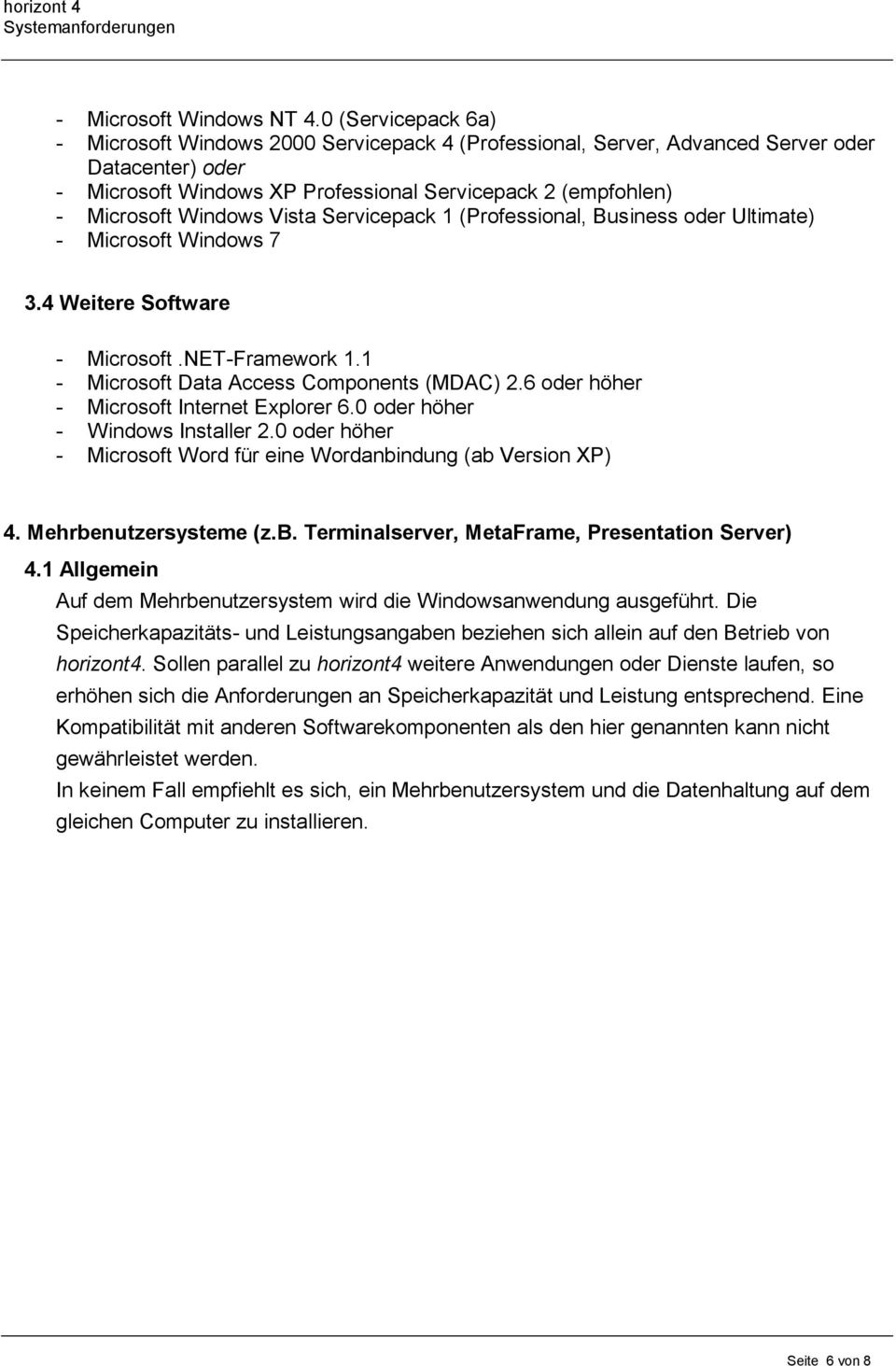Windows Vista Servicepack 1 (Professional, Business oder Ultimate) - Microsoft Windows 7 3.4 Weitere Software - Microsoft.NET-Framework 1.1 - Microsoft Data Access Components (MDAC) 2.