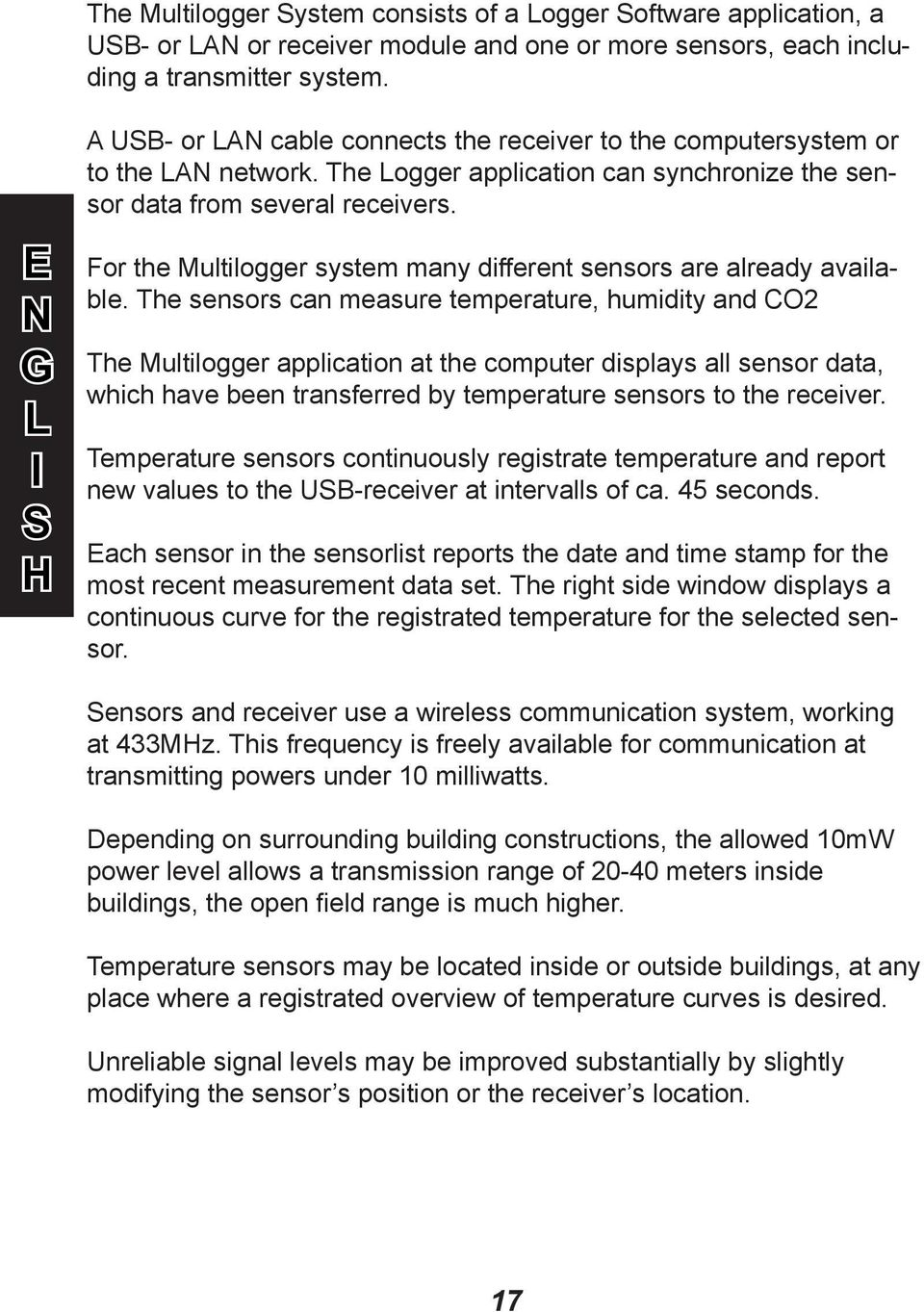 For the Multilogger system many different sensors are already available.