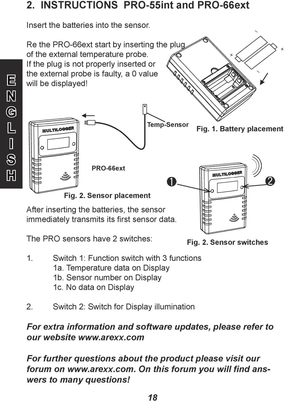ensor placement Temp-ensor fter inserting the batteries, the sensor immediately transmits its first sensor data. Fig. 1. Battery placement The PRO sensors have 2 switches: Fig. 2. ensor switches 1.