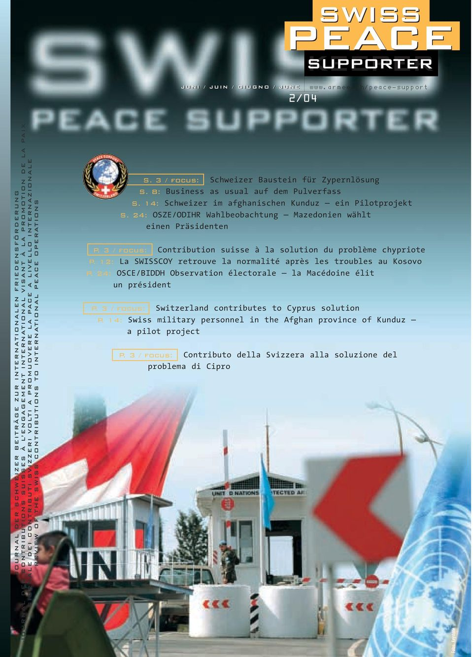 CONTRIBUTI SVIZZERI VOLTI A PROMUOVERE LA PACE A LIVELLO INTERNAZIONALE REVIEW OF THE SWISS CONTRIBUTIONS TO INTERNATIONAL PEACE OPERATIONS S. 3 / focus: Schweizer Baustein für Zypernlösung S.