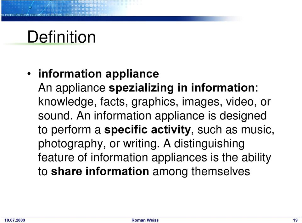 An information appliance is designed to perform a specific activity, such as music,