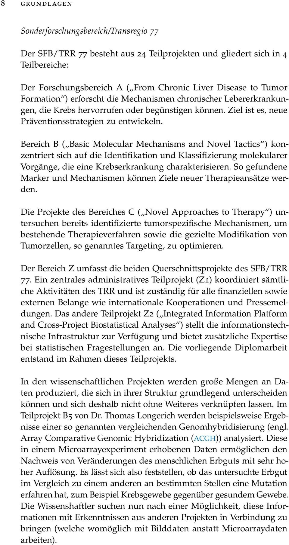 Bereich B ( Basic Molecular Mechanisms and Novel Tactics ) konzentriert sich auf die Identifikation und Klassifizierung molekularer Vorgänge, die eine Krebserkrankung charakterisieren.