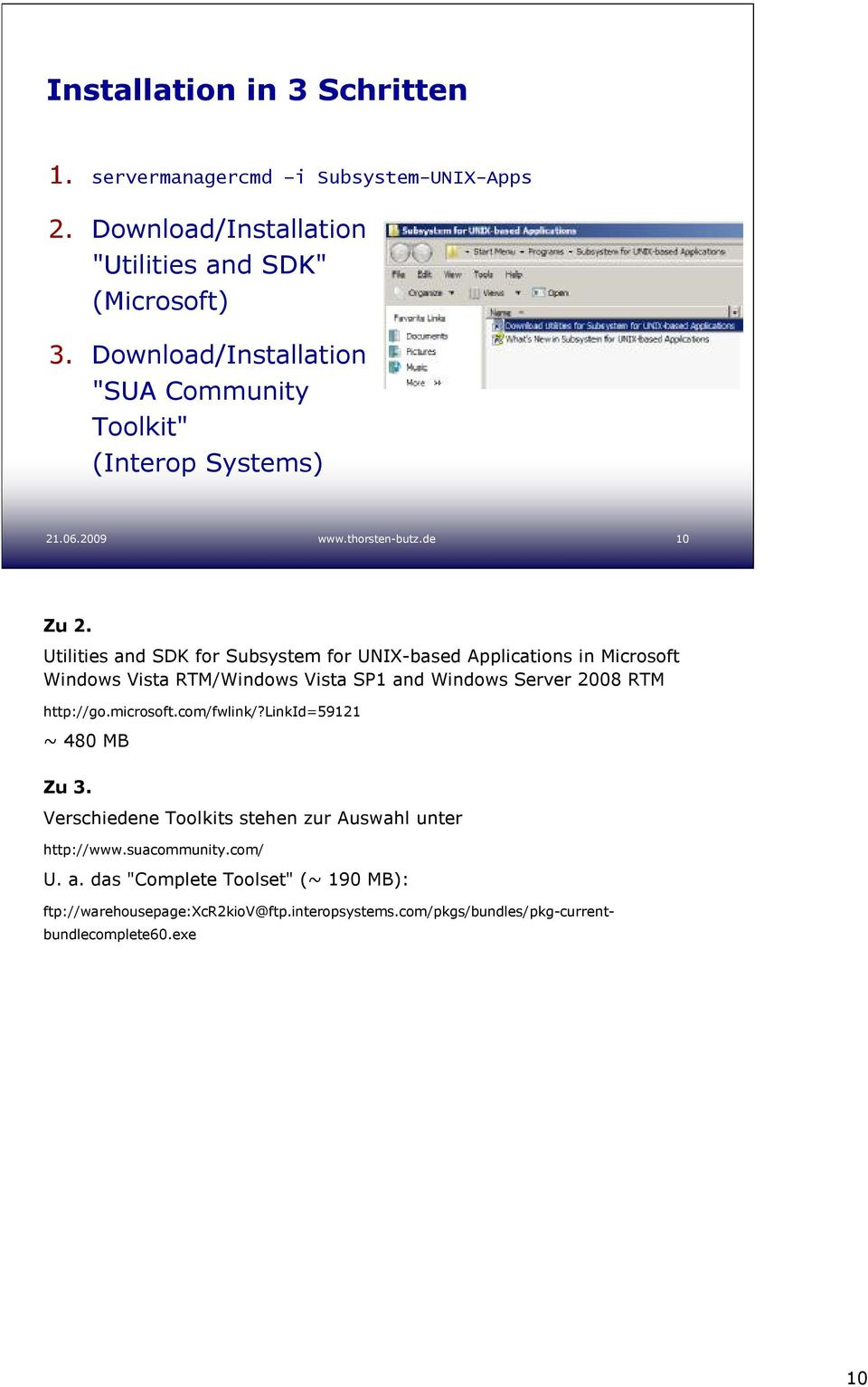 Utilities and SDK for Subsystem for UNIX-based Applications in Microsoft Windows Vista RTM/Windows Vista SP1 and Windows Server 2008 RTM http://go.microsoft.