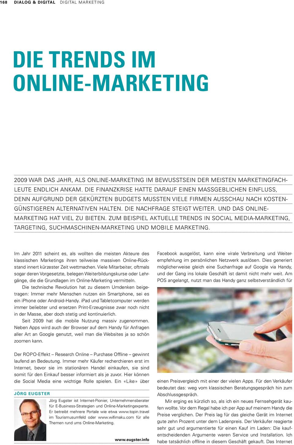 Und das Online- Marketing hat viel zu bieten. Zum Beispiel aktuelle Trends in Social Media-Marketing, Targeting, Suchmaschinen-Marketing und Mobile Marketing.
