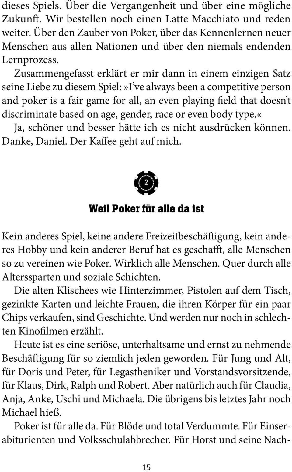 Zusammengefasst erklärt er mir dann in einem einzigen Satz seine Liebe zu diesem Spiel:»I ve always been a competitive person and poker is a fair game for all, an even playing field that doesn t