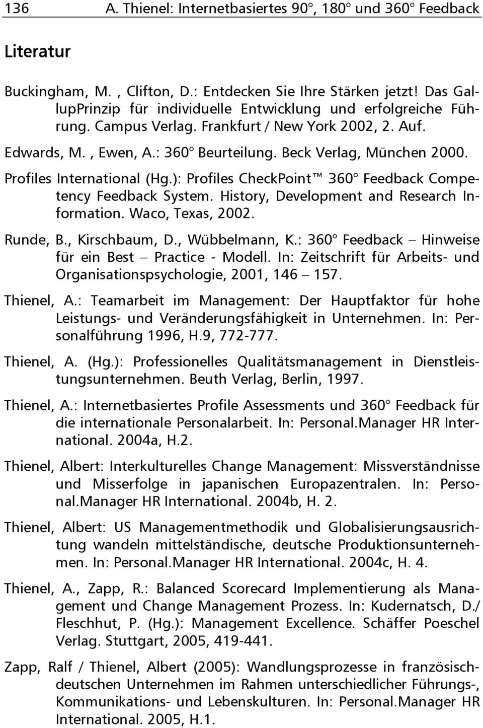 Profiles International (Hg.): Profiles CheckPoint 360 Feedback Competency Feedback System. History, Development and Research Information. Waco, Texas, 2002. Runde, B., Kirschbaum, D., Wübbelmann, K.