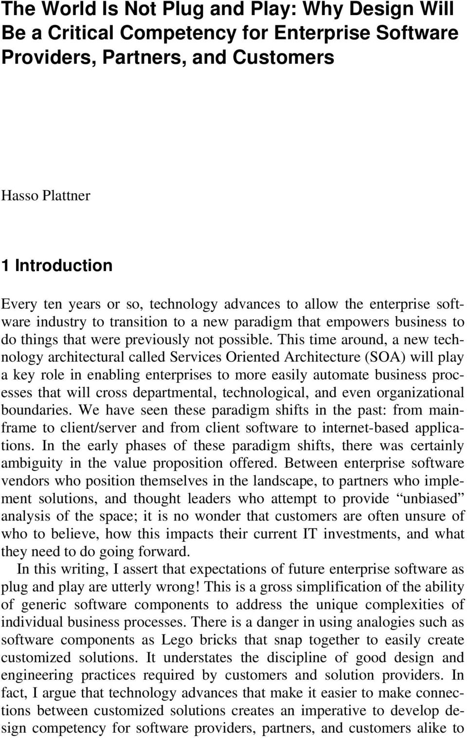 This time around, a new technology architectural called Services Oriented Architecture (SOA) will play a key role in enabling enterprises to more easily automate business processes that will cross
