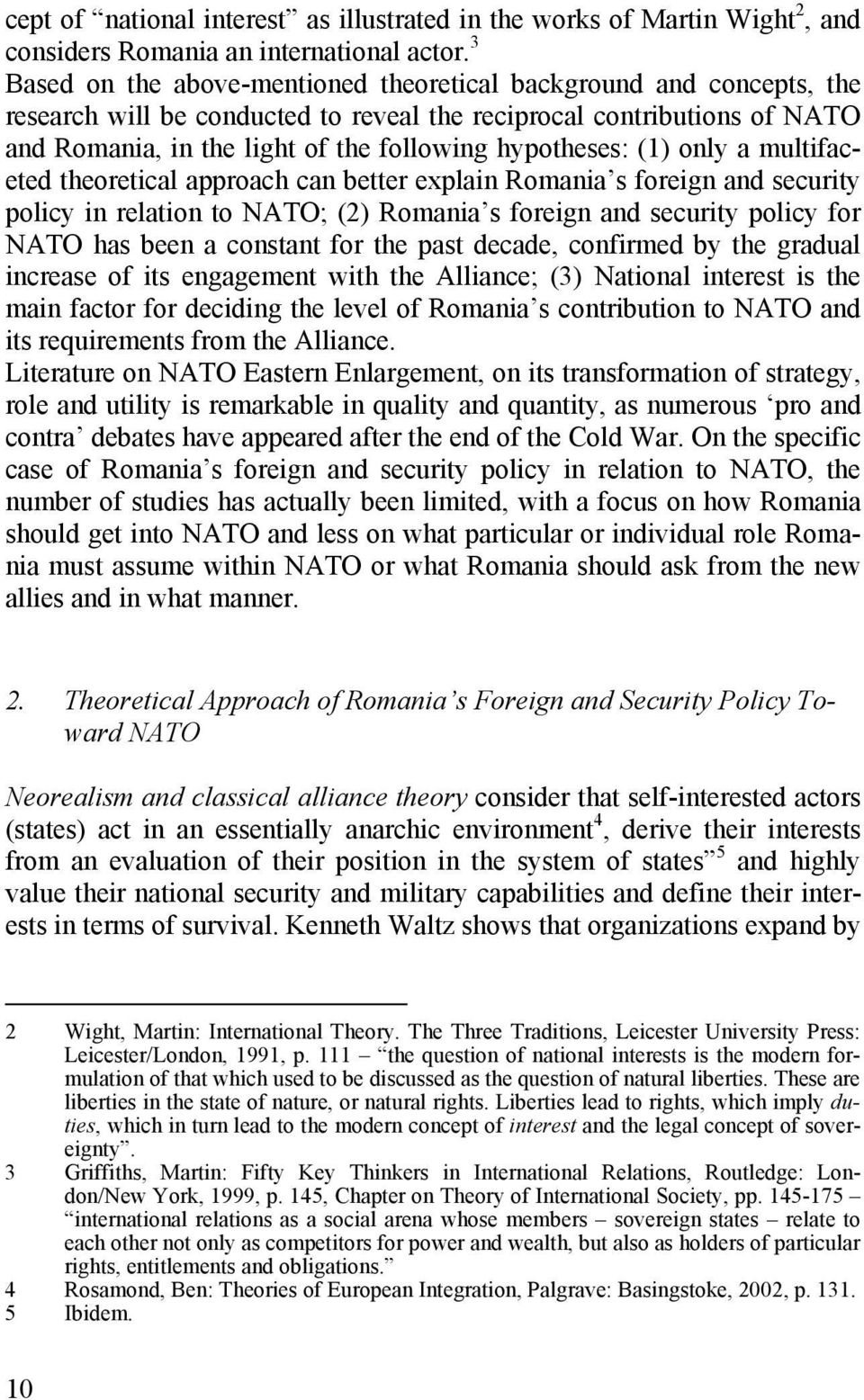 hypotheses: (1) only a multifaceted theoretical approach can better explain Romania s foreign and security policy in relation to NATO; (2) Romania s foreign and security policy for NATO has been a