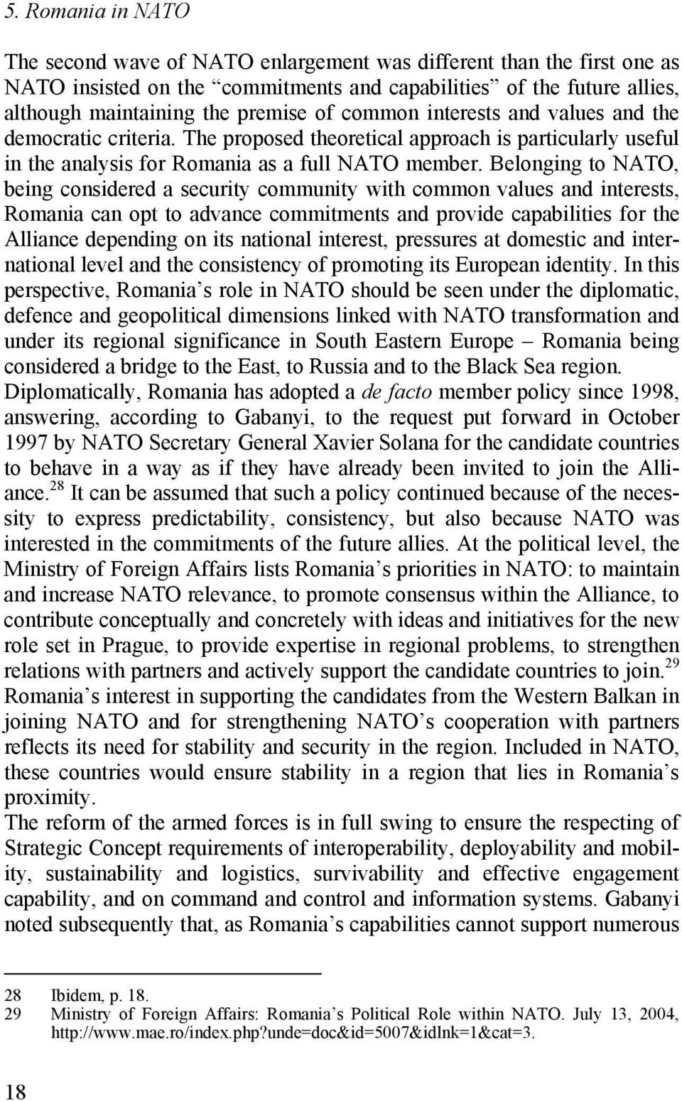 Belonging to NATO, being considered a security community with common values and interests, Romania can opt to advance commitments and provide capabilities for the Alliance depending on its national
