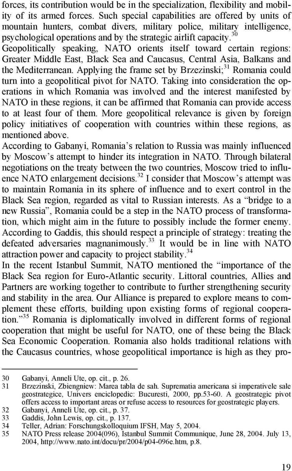 30 Geopolitically speaking, NATO orients itself toward certain regions: Greater Middle East, Black Sea and Caucasus, Central Asia, Balkans and the Mediterranean.