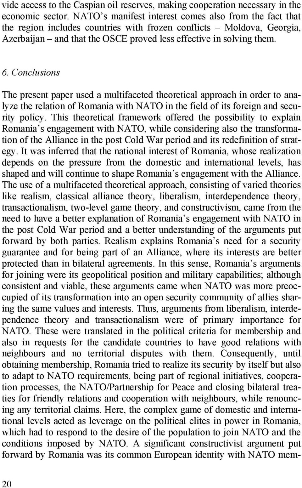 Conclusions The present paper used a multifaceted theoretical approach in order to analyze the relation of Romania with NATO in the field of its foreign and security policy.