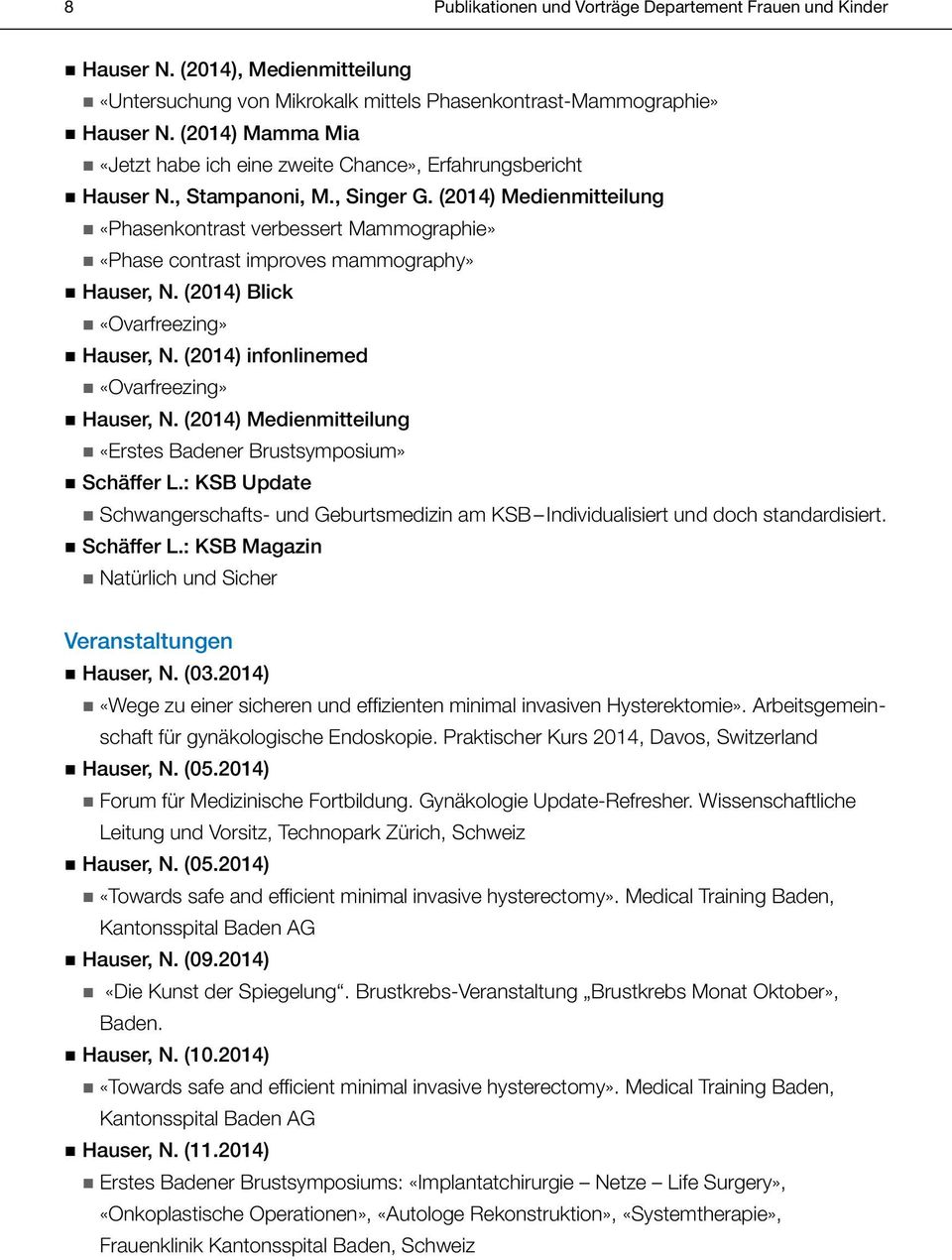 (2014) Medienmitteilung «Phasenkontrast verbessert Mammographie» «Phase contrast improves mammography» Hauser, N. (2014) Blick «Ovarfreezing» Hauser, N. (2014) infonlinemed «Ovarfreezing» Hauser, N.