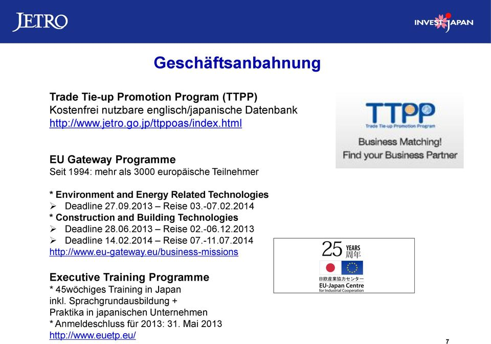2014 * Construction and Building Technologies Deadline 28.06.2013 Reise 02.-06.12.2013 Deadline 14.02.2014 Reise 07.-11.07.2014 http://www.eu-gateway.
