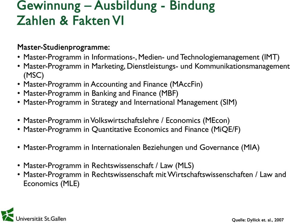 International Management (SIM) Master-Programm in Volkswirtschaftslehre / Economics (MEcon) Master-Programm in Quantitative Economics and Finance (MiQE/F) Master-Programm in