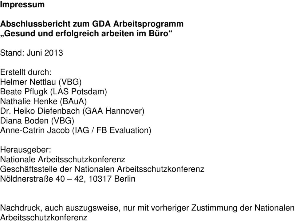 Heiko Diefenbach (GAA Hannover) Diana Boden (VBG) Anne-Catrin Jacob (IAG / FB Evaluation) Herausgeber: Nationale