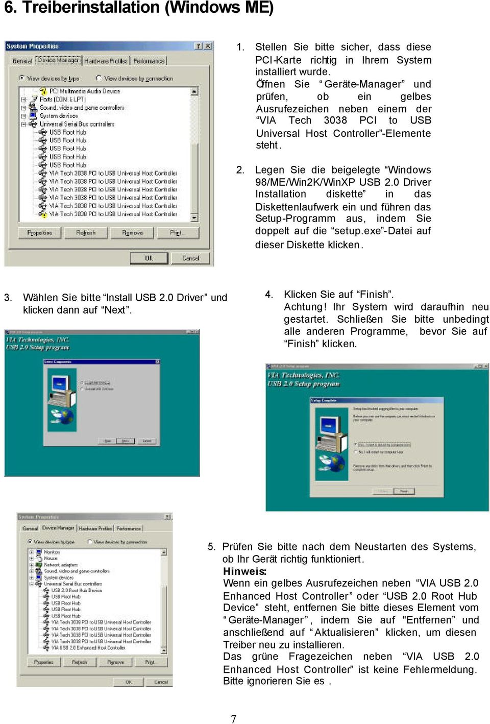 Legen Sie die beigelegte Windows 98/ME/Win2K/WinXP USB 2.0 Driver Installation diskette in das Diskettenlaufwerk ein und führen das Setup-Programm aus, indem Sie doppelt auf die setup.