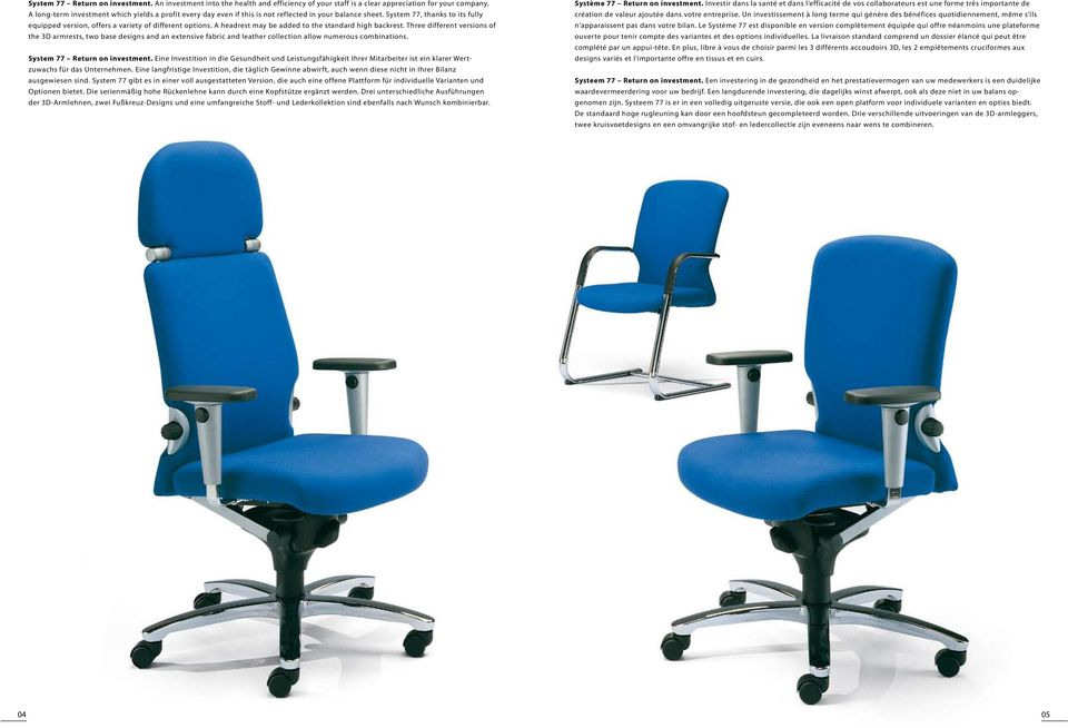 A headrest may be added to the standard high backrest. Three different versions of the 3D armrests, two base designs and an extensive fabric and leather collection allow numerous combinations.