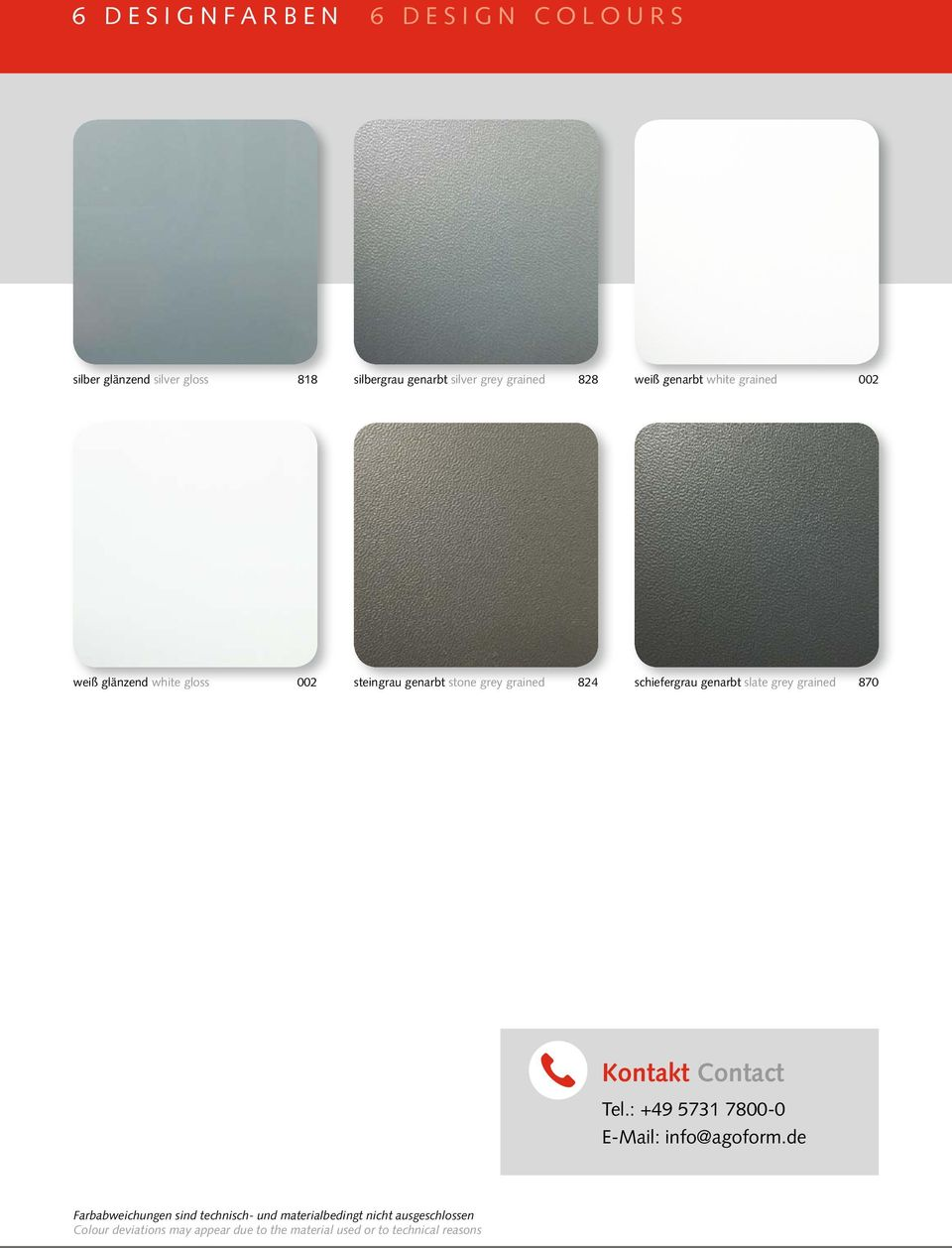 genarbt slate grey grained 870 Kontakt Contact Tel.: +49 5731 7800-0 E-Mail: info@agoform.