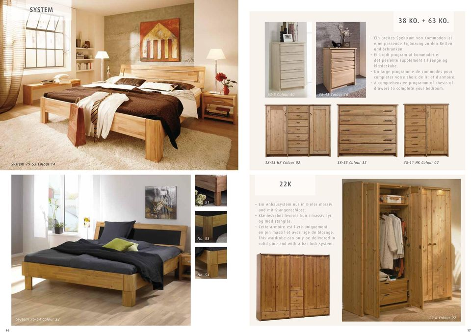 A comprehensive programm of chests of drawers to complete your bedroom. System 79-53 Colour 14 38-33 HK Colour 02 38-55 Colour 32 38-11 HK Colour 02 22K No. 51 No.