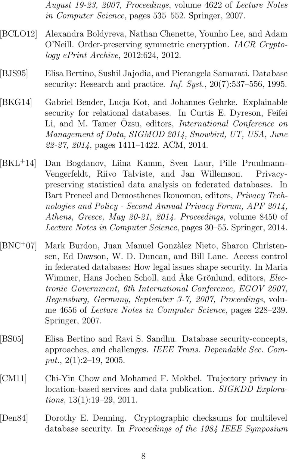 Syst., 20(7):537 556, 1995. [BKG14] Gabriel Bender, Lucja Kot, and Johannes Gehrke. Explainable security for relational databases. In Curtis E. Dyreson, Feifei Li, and M.