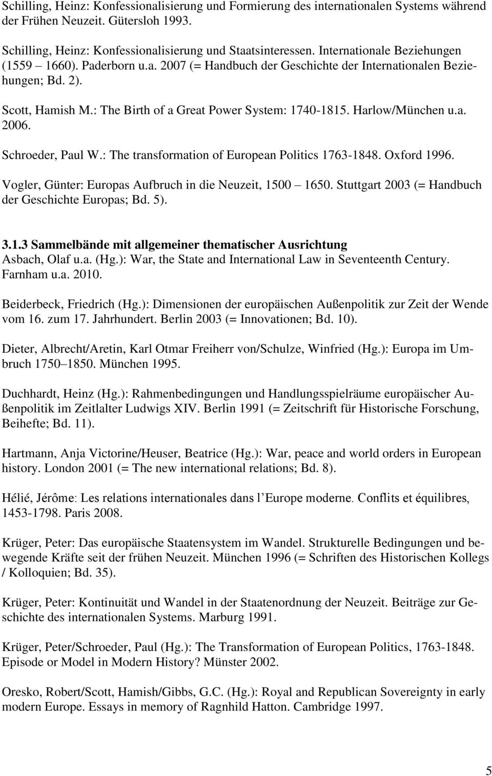 Harlow/München u.a. 2006. Schroeder, Paul W.: The transformation of European Politics 1763-1848. Oxford 1996. Vogler, Günter: Europas Aufbruch in die Neuzeit, 1500 1650.
