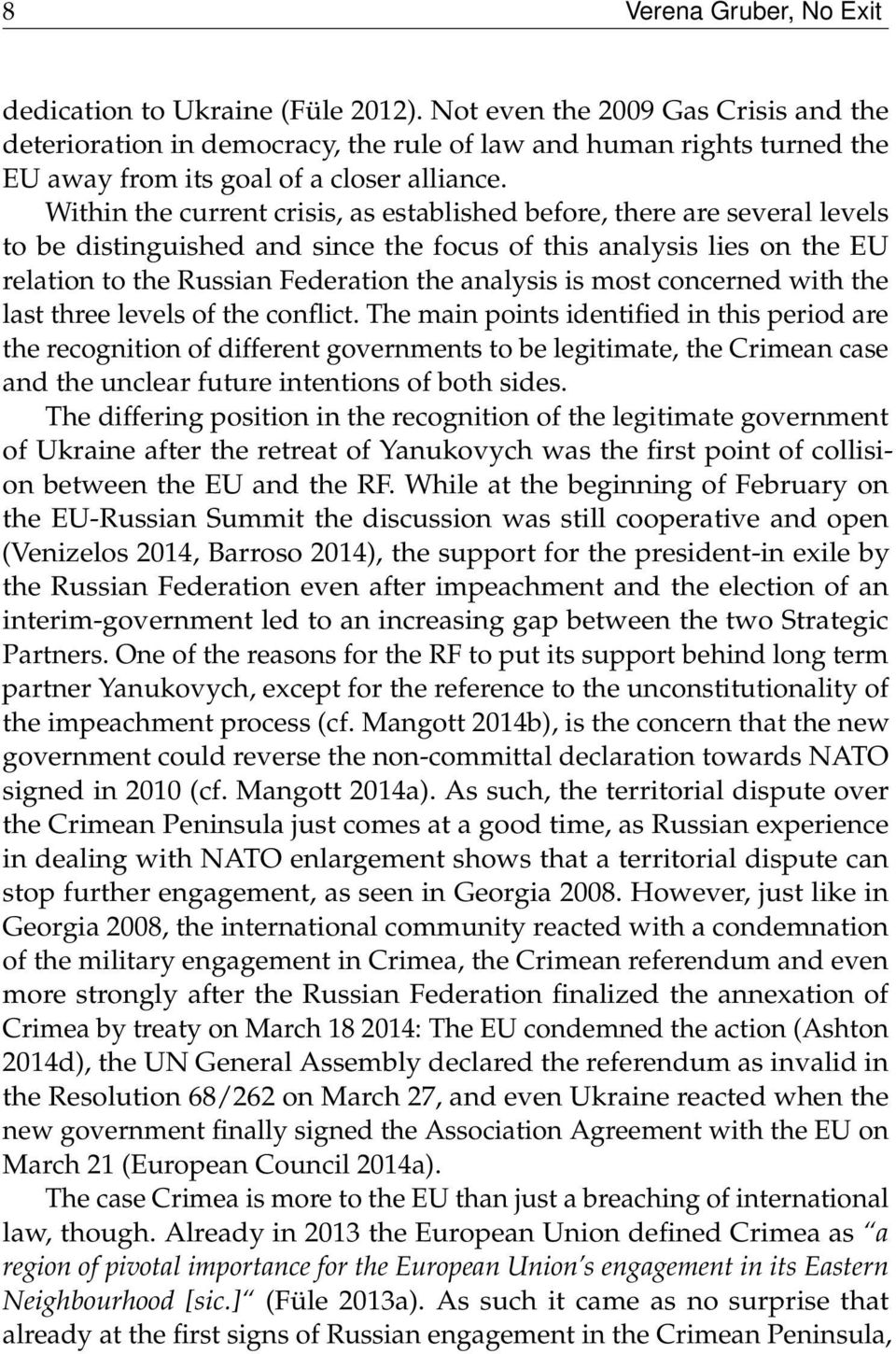 Within the current crisis, as established before, there are several levels to be distinguished and since the focus of this analysis lies on the EU relation to the Russian Federation the analysis is