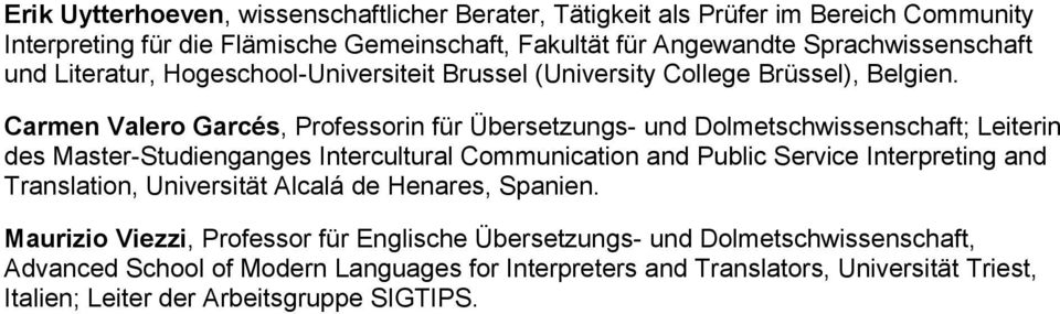 Carmen Valero Garcés, Professorin für Übersetzungs- und Dolmetschwissenschaft; Leiterin des Master-Studienganges Intercultural Communication and Public Service Interpreting and