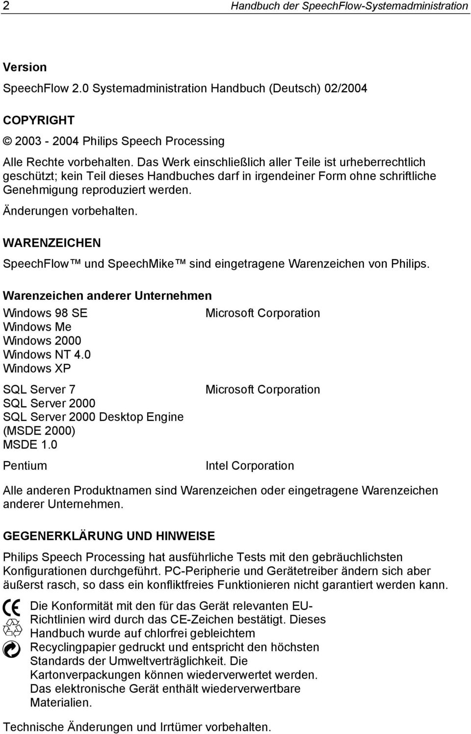 WARENZEICHEN SpeechFlow und SpeechMike sind eingetragene Warenzeichen von Philips. Warenzeichen anderer Unternehmen Windows 98 SE Microsoft Corporation Windows Me Windows 2000 Windows NT 4.