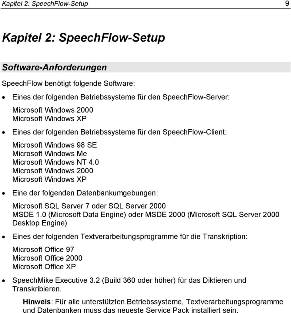 0 Microsoft Windows 2000 Microsoft Windows XP Eine der folgenden Datenbankumgebungen: Microsoft SQL Server 7 oder SQL Server 2000 MSDE 1.