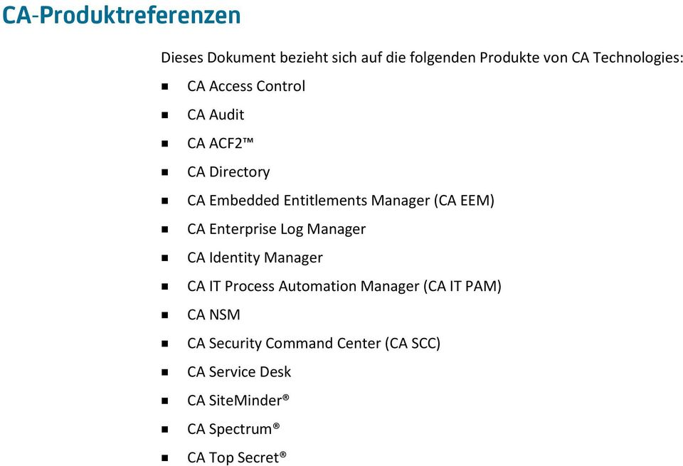 (CA EEM) CA Enterprise Log Manager CA Identity Manager CA IT Process Automation Manager (CA IT