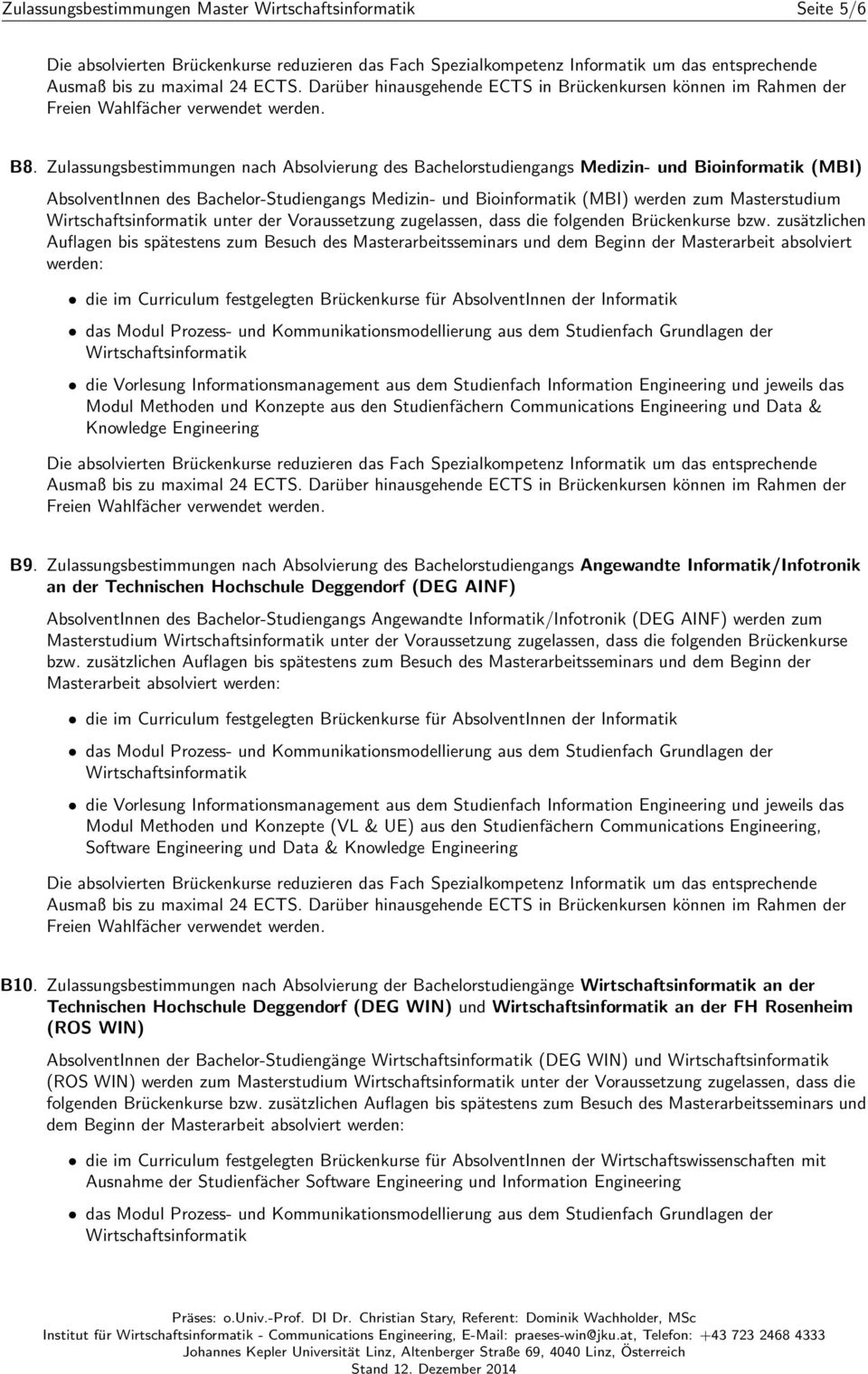 unter der Voraussetzung zugelassen, dass die folgenden Brückenkurse bzw. zusätzlichen Modul Methoden und Konzepte aus den Studienfächern Communications Engineering und Data & Knowledge Engineering B9.
