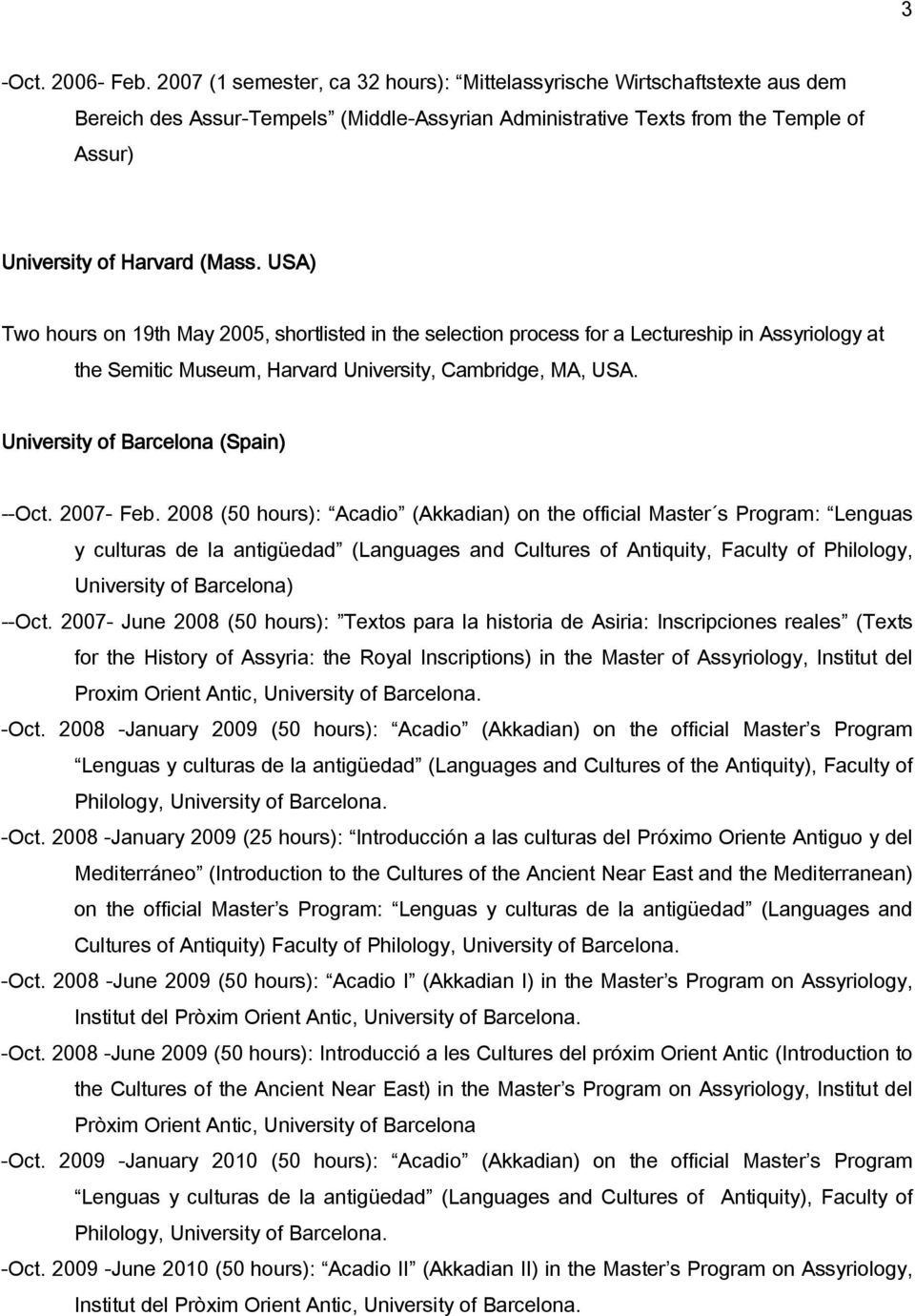 USA) Two hours on 19th May 2005, shortlisted in the selection process for a Lectureship in Assyriology at the Semitic Museum, Harvard University, Cambridge, MA, USA.
